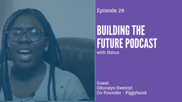 """""""We're building a bank"""" – Odunayo Eweniyi of Piggybank.ng reveals on Building the Future Podcast"""