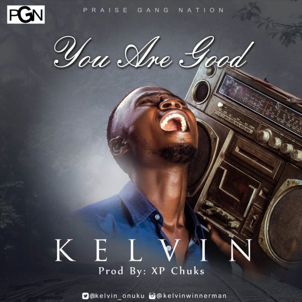 Download Music: Kelvin – You Are Good