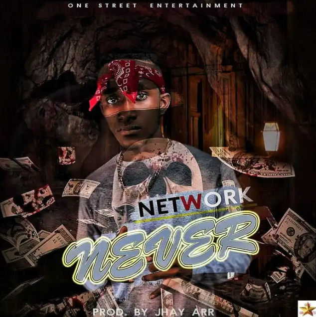 Download: Network – Never (Prod. By Jhay Air) [Audio]