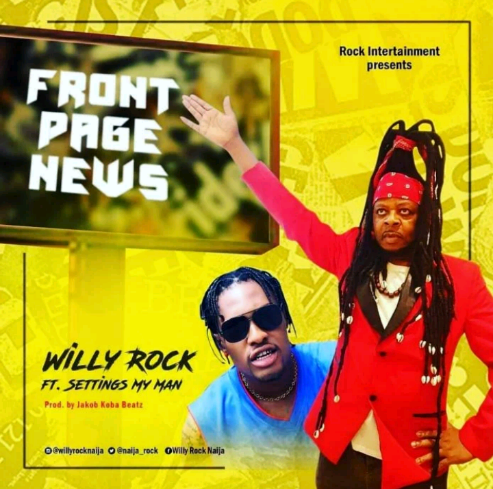 Download: Willy Rock Ft. Settings My Man - Front Page News [Audio]