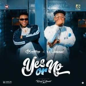 DJ Kaywise Ft. T-Classic – Yes or No