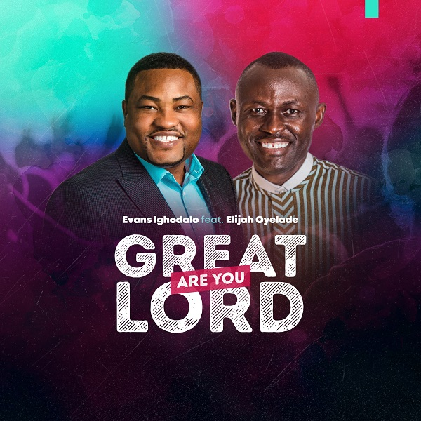 DOWNLOAD MP3: Evans Ighodalo ft. Elijah Oyelade – Great Are You Lord