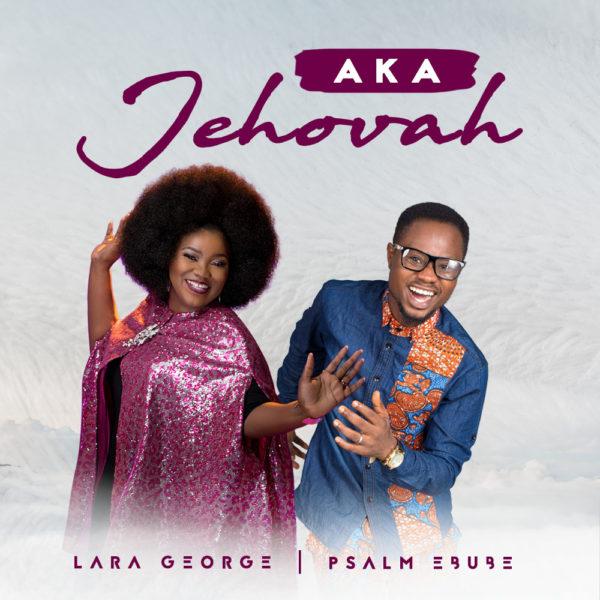 Psalm Ebube & Lara George – Aka Jehovah