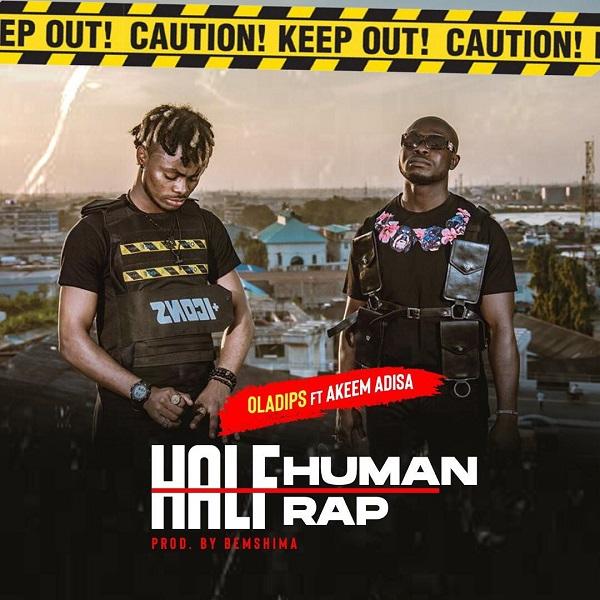 DOWNLOAD MP3: Oladips ft. Akeem Adisa – Half Human Half Rap