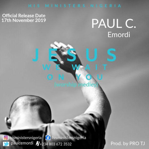 DOWNLOAD MP3 Paul C Jesus We Wait On You