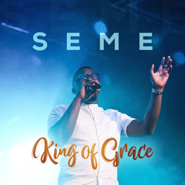 DOWNLOAD MP3: Seme – King Of Grace