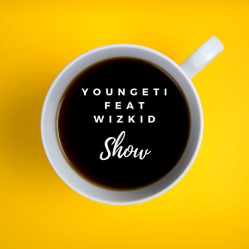 Youngeti Ft. Wizkid – Show