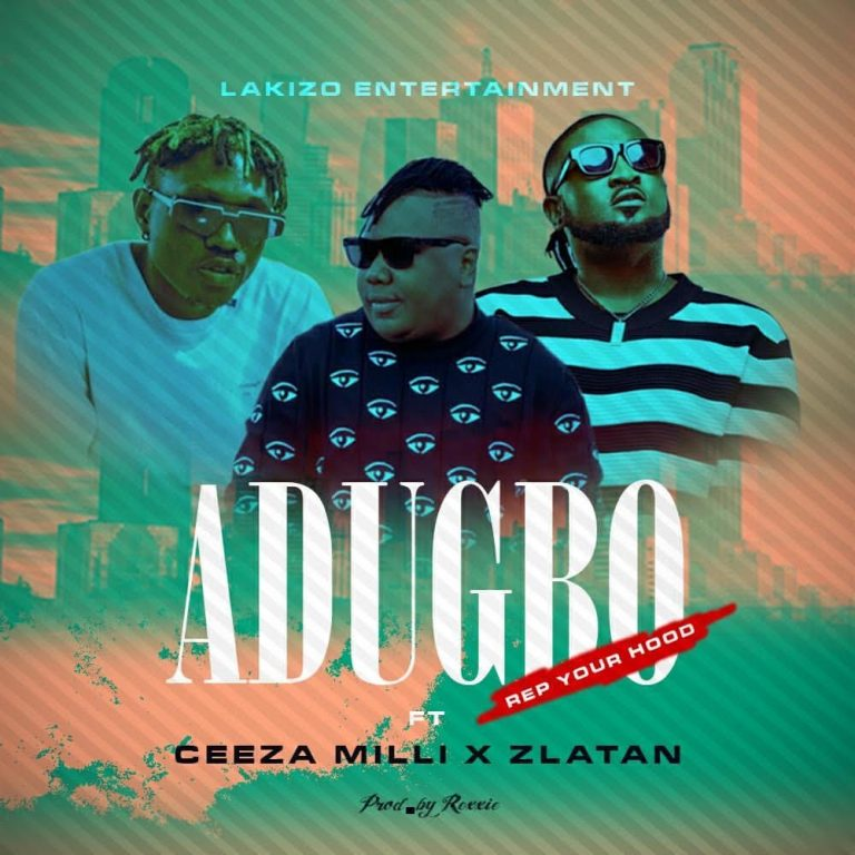 DOWNLOAD MP3: Ceeza Milli ft. Zlatan – ADUBGO (Rep ur Hood)