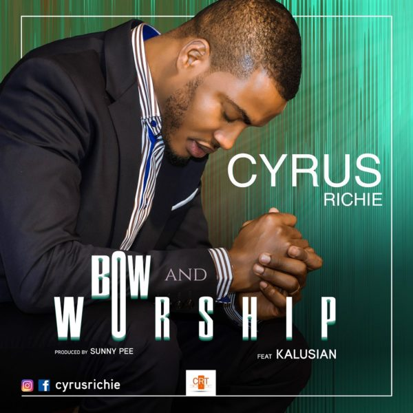 Cyrus Richie Ft. Kalusian – Bow And Worship