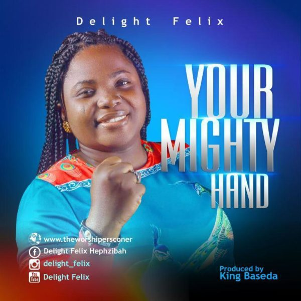 Delight Felix – Your Mighty Hand
