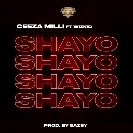 Ceeza Milli Ft. Wizkid – Shayo (Prod. by Sazsy)