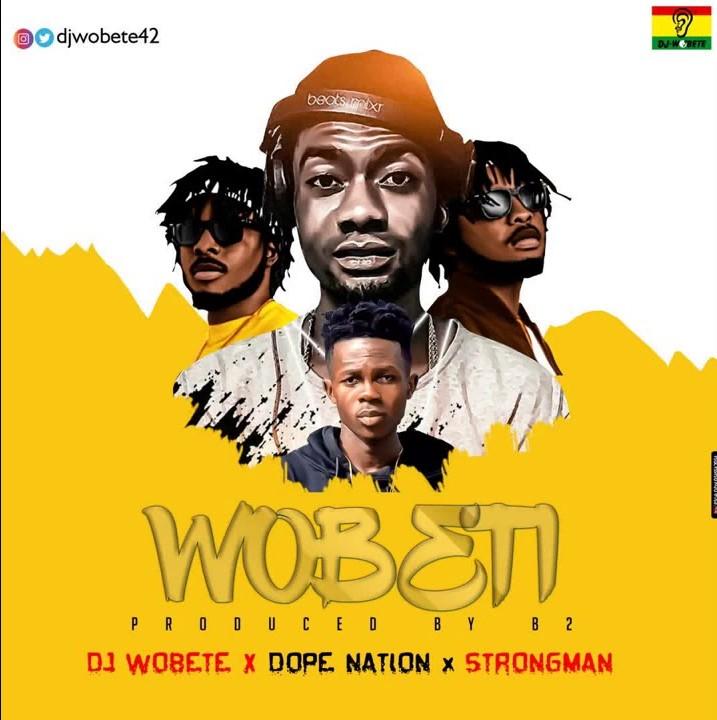 DJ Wobete – Wobeti Ft. DopeNation, Strongman