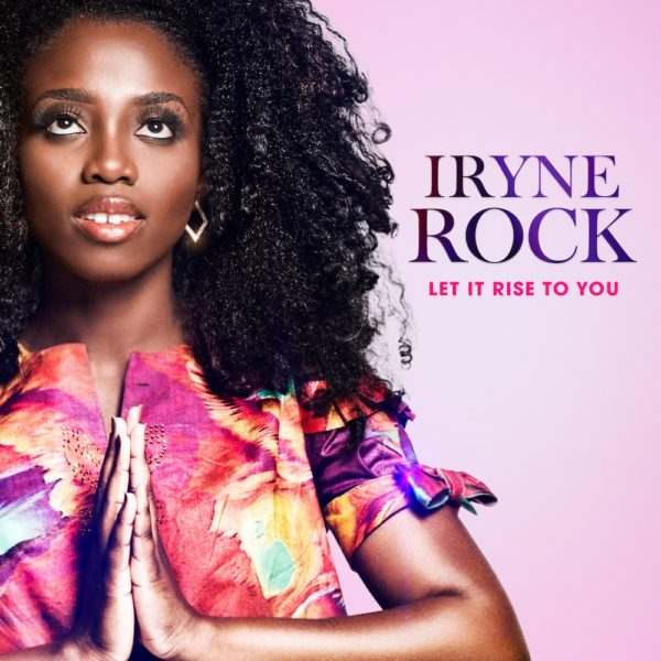 [Music + Video] Iryne Rock – Let It Rise To You