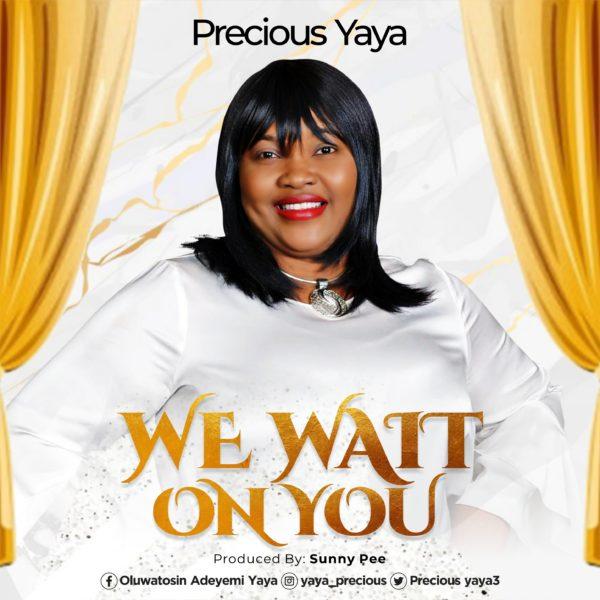 Precious Yaya – We Wait On You