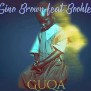 Gino Brown – Guqa Ft. Boohle