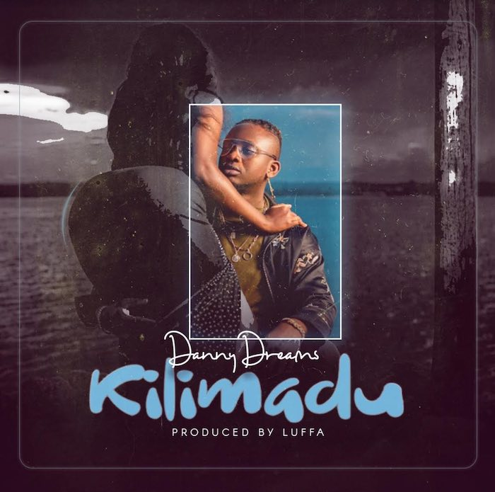 [Music] Danny Dreams – Kilimadu