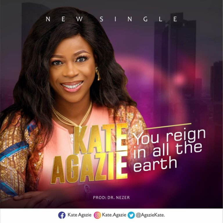 Kate Agazie – You Reign In All The Earth-TopNaija.ng