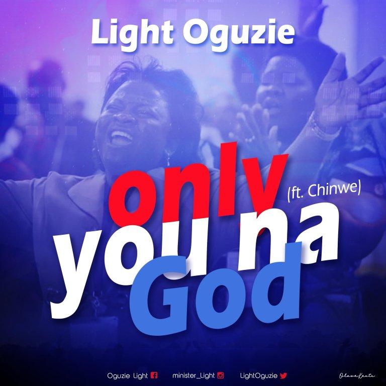 Light Oguzie – Only You Na God (Ft. Chinwe)-TopNaija.ng