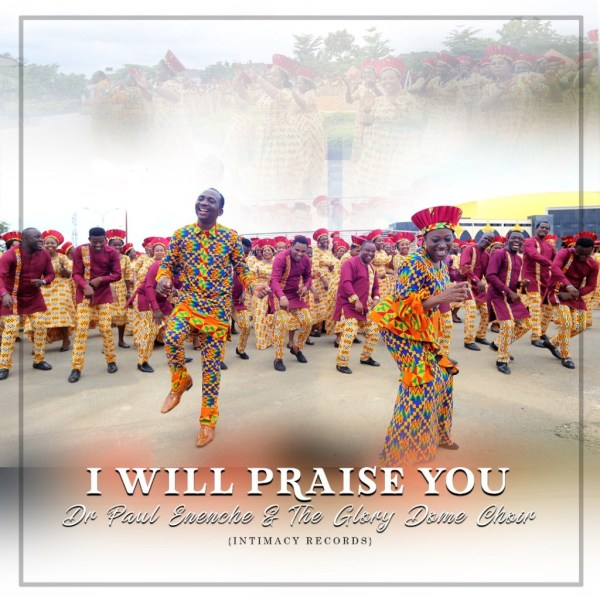 Dr. Paul Enenche – I Will Praise You
