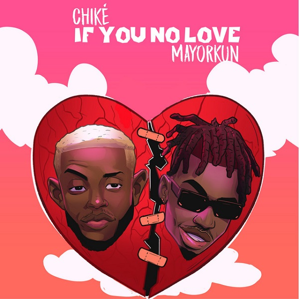 Chike ft Mayorkun If You No Love