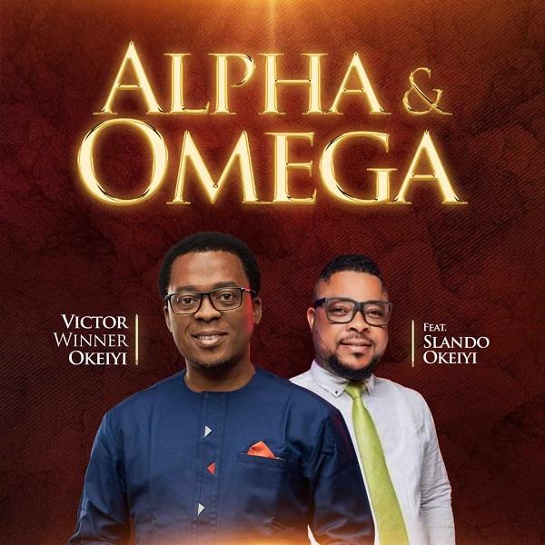 [Lyrics] Alpha & Omega – Victor Winner Okeiyi Ft. Slando Okeiyi-TopNaija.ng