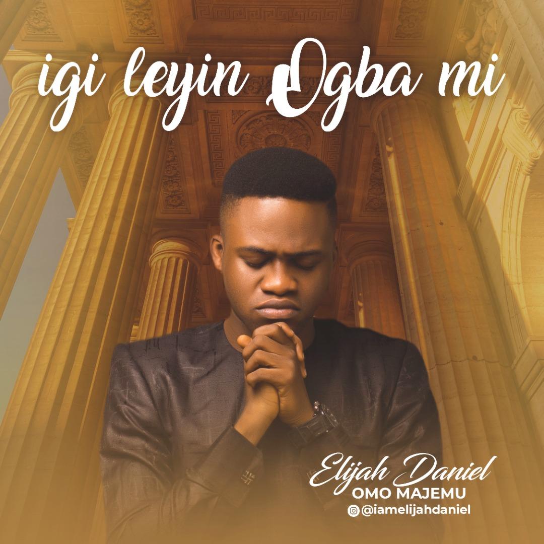 Igileyin Ogba Mi – Elijah Daniel-TopNaija.ng