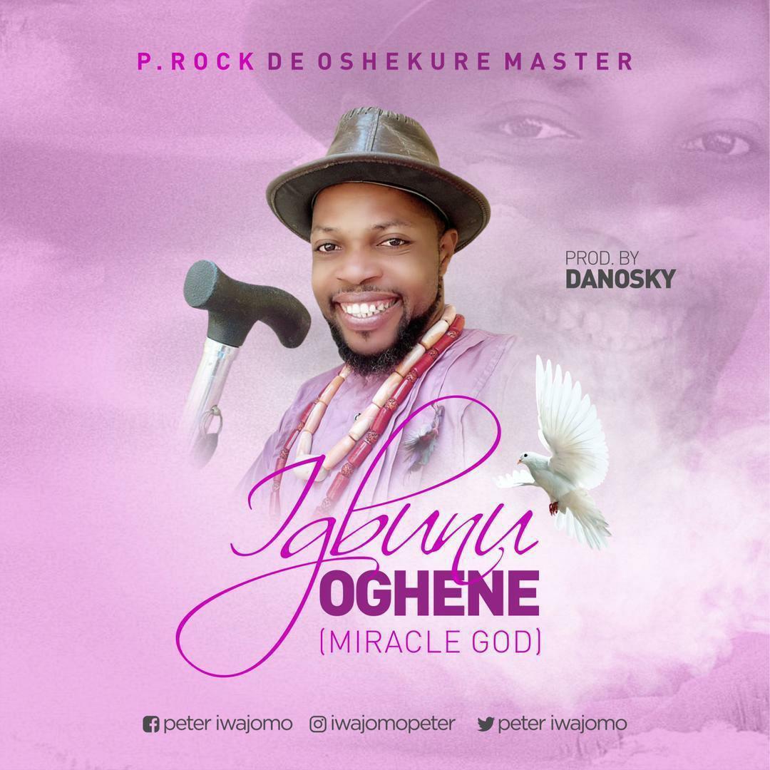 P.rock – igbunu Oghene (Miracle God)-TopNaija.ng