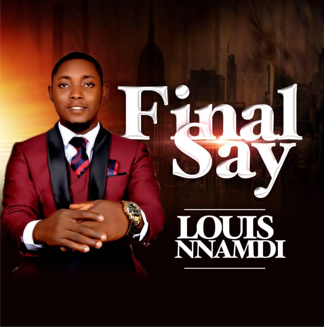Final Say - Louis Nnamdi-TopNaija.ng