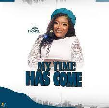 Laba Praise – My Time Has Come -TopNaija.ng