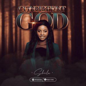 Consistent God – Sheila-TopNaija.ng