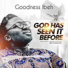 Goodness Ibeh – God Has Seen It Before-TopNaija.ng