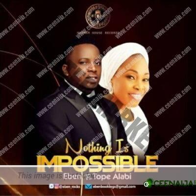 VIDEO: Eben – Nothing Impossible ft Tope Alabi-TopNaija.ng