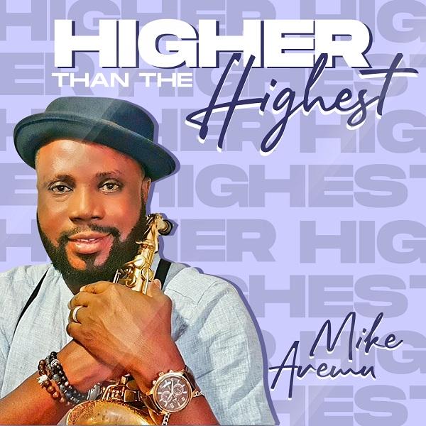 Highest Than The Highest – King Mike Aremu-TopNaija.ng