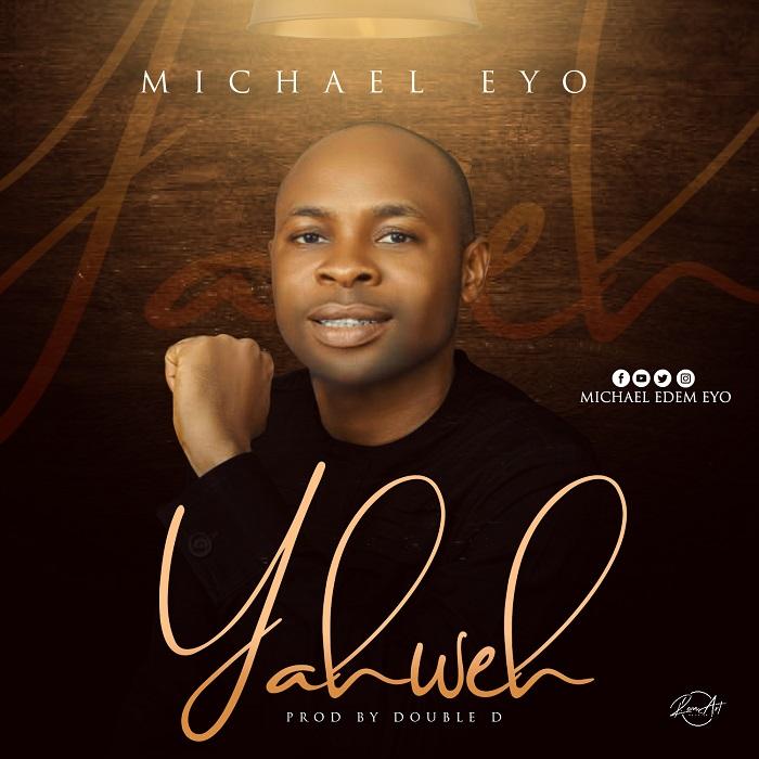 Michael Eyo – Yahweh-TopNaija.ng