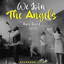 Dare David – We Join The Angels-TopNaija.ng