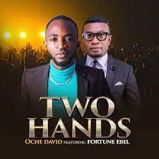 Two Hands – Oche David Ft. Fortune Ebel [Music + Lyrics] -TopNaija.ng