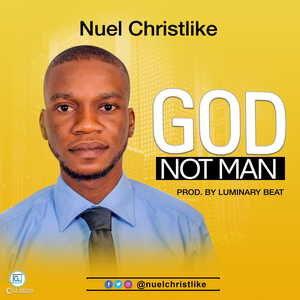 Nuel Christlike – God Not Man-TopNaija.ng