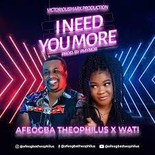 I Need You More – Afeogba Theophilus Ft. Wati-TopNaija.ng